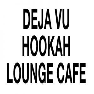 Deja Vu Hookah Lounge Cafe